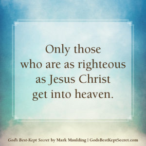 You'll Never Become More Righteous Than You Already Are!